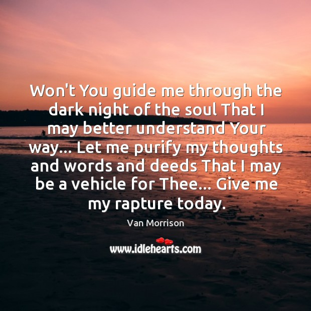 Won't You guide me through the dark night of the soul That Image