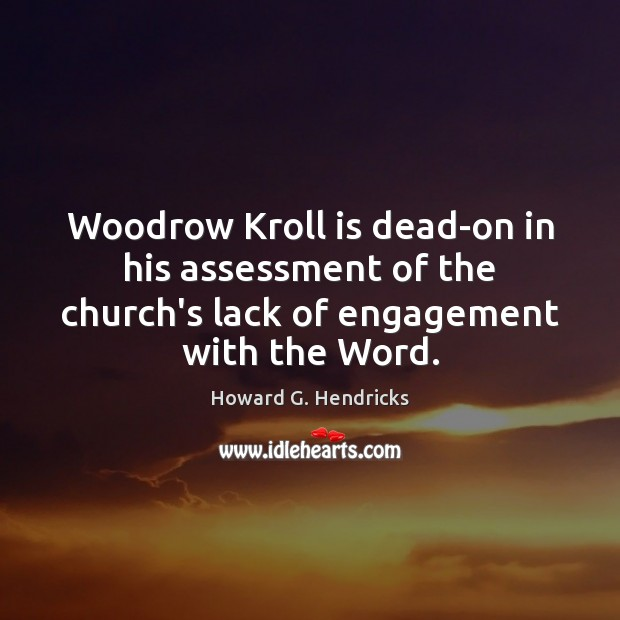 Woodrow Kroll is dead-on in his assessment of the church's lack of Howard G. Hendricks Picture Quote