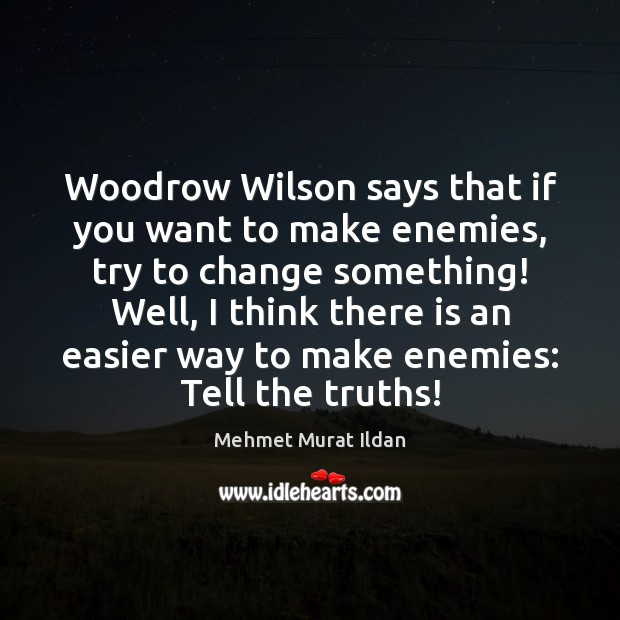 Image, Woodrow Wilson says that if you want to make enemies, try to