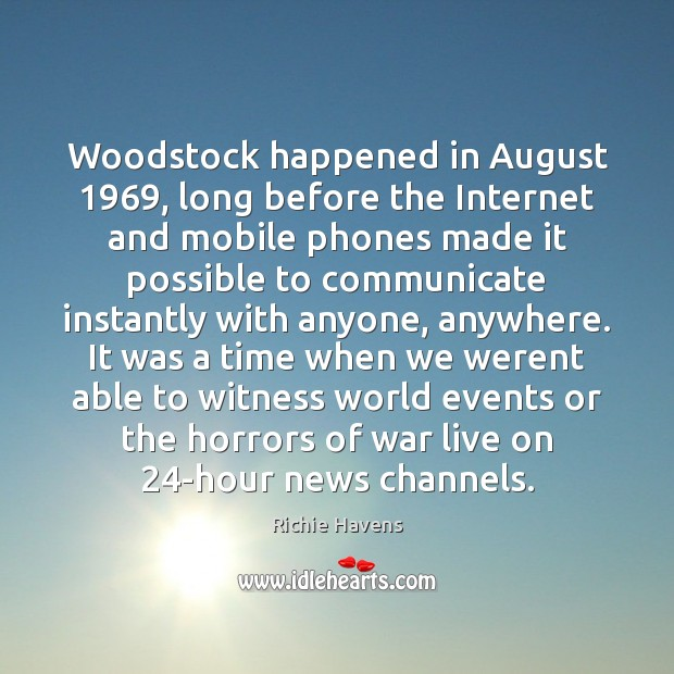 Woodstock happened in August 1969, long before the Internet and mobile phones made Richie Havens Picture Quote
