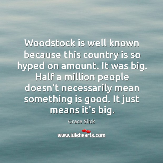 Woodstock is well known because this country is so hyped on amount. Grace Slick Picture Quote