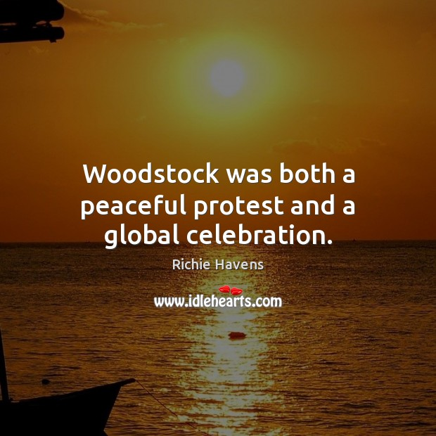 Woodstock was both a peaceful protest and a global celebration. Richie Havens Picture Quote
