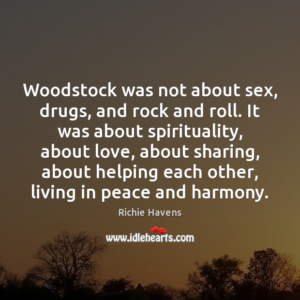 Woodstock was not about sex, drugs, and rock and roll. It was Richie Havens Picture Quote