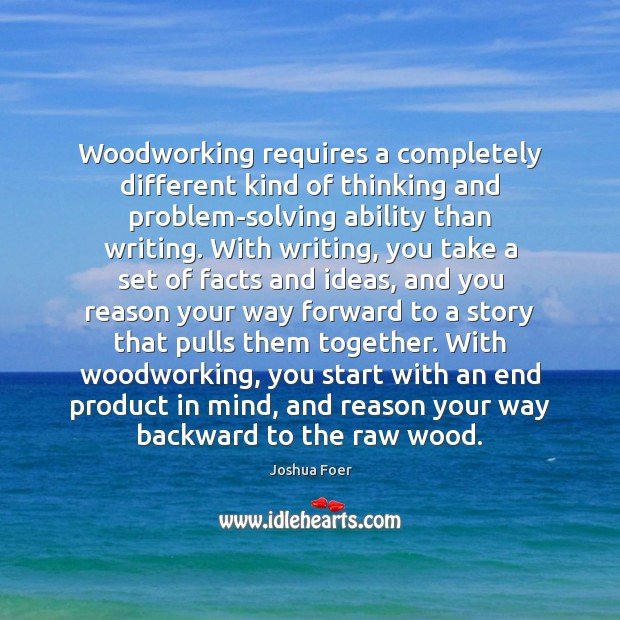 Image, Woodworking requires a completely different kind of thinking and problem-solving ability than