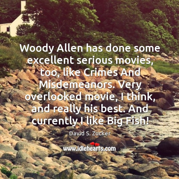 Woody allen has done some excellent serious movies, too, like crimes and misdemeanors. Image
