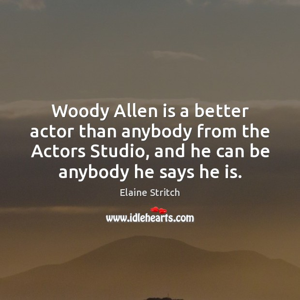 Image, Woody Allen is a better actor than anybody from the Actors Studio,
