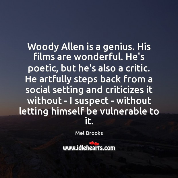 Woody Allen is a genius. His films are wonderful. He's poetic, but Image
