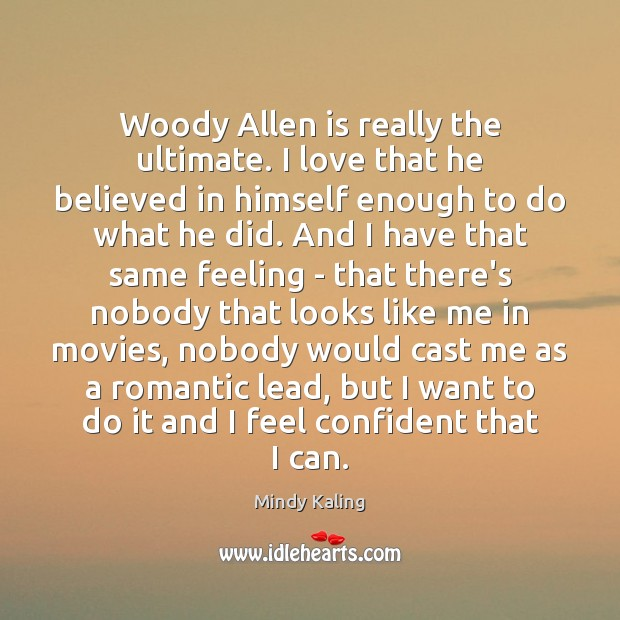 Woody Allen is really the ultimate. I love that he believed in Movies Quotes Image