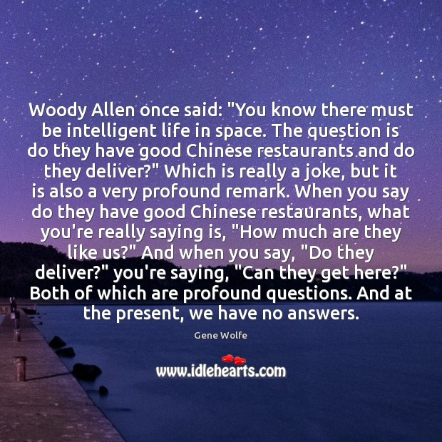 "Image, Woody Allen once said: ""You know there must be intelligent life in"