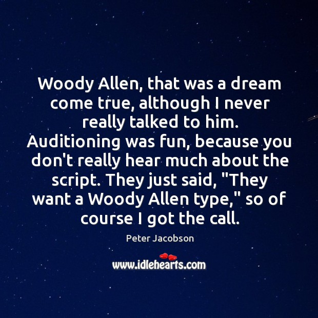 Woody Allen, that was a dream come true, although I never really Peter Jacobson Picture Quote