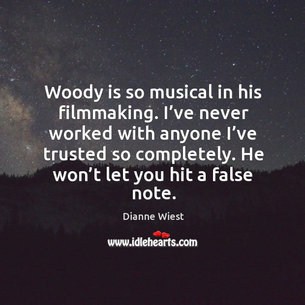 Woody is so musical in his filmmaking. I've never worked with anyone I've trusted so completely. Image