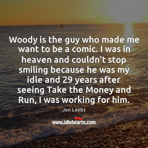 Woody is the guy who made me want to be a comic. Image