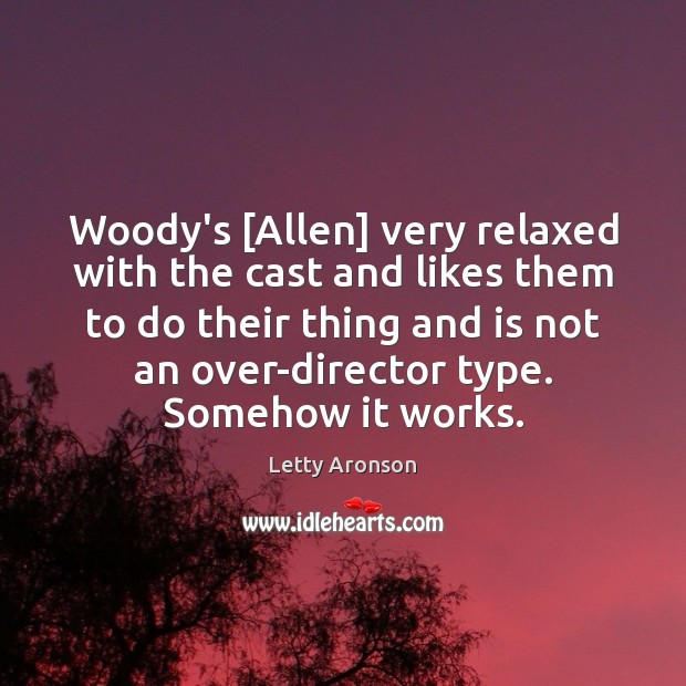 Woody's [Allen] very relaxed with the cast and likes them to do Image