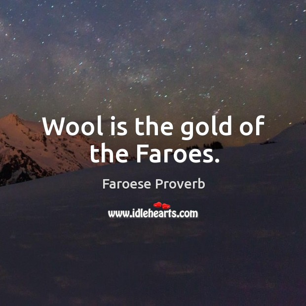 Wool is the gold of the faroes. Faroese Proverbs Image