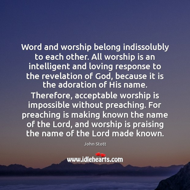 Word and worship belong indissolubly to each other. All worship is an Image
