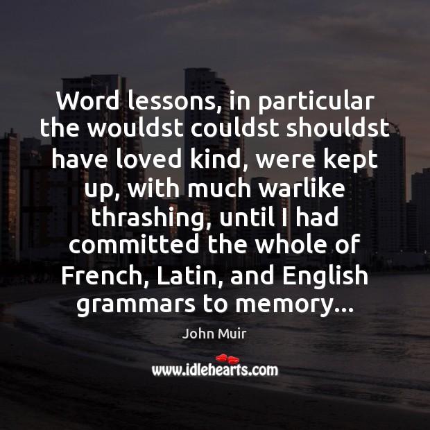 Word lessons, in particular the wouldst couldst shouldst have loved kind, were Image