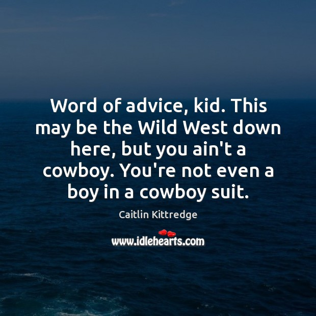 Word of advice, kid. This may be the Wild West down here, Image