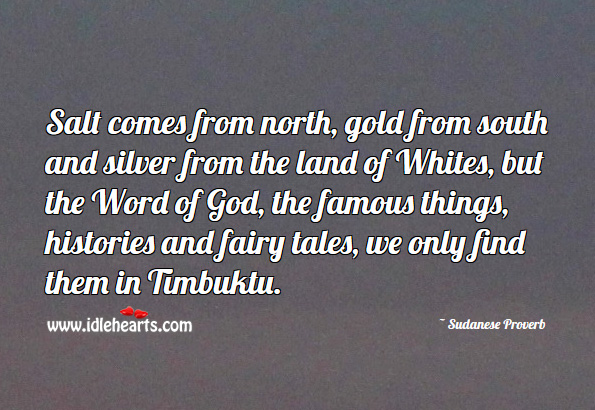 Salt comes from north, gold from south and silver from the land of whites Sudanese Proverbs Image