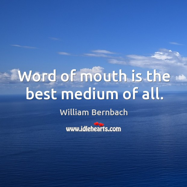Word of mouth is the best medium of all. William Bernbach Picture Quote