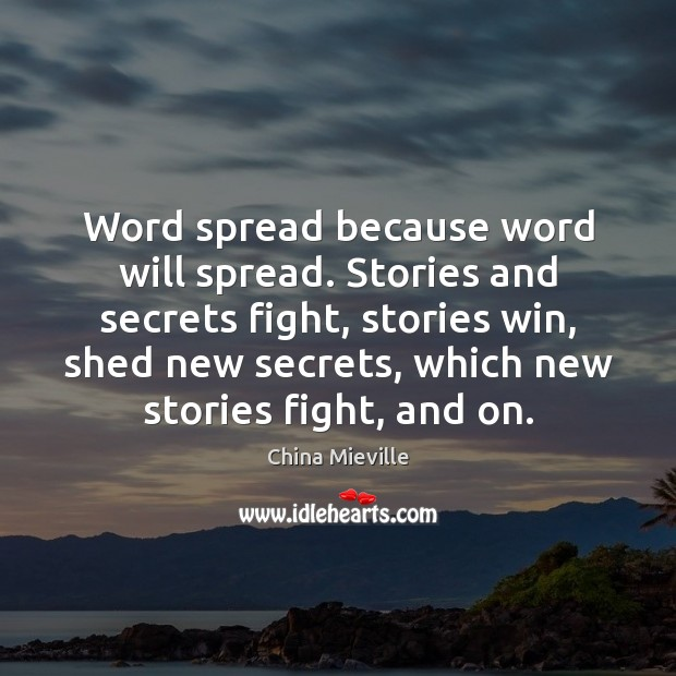 Image, Word spread because word will spread. Stories and secrets fight, stories win,