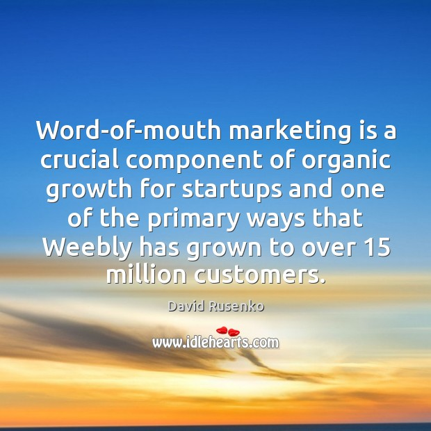 Word-of-mouth marketing is a crucial component of organic growth for startups and Marketing Quotes Image