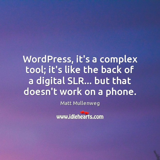 WordPress, it's a complex tool; it's like the back of a digital Image
