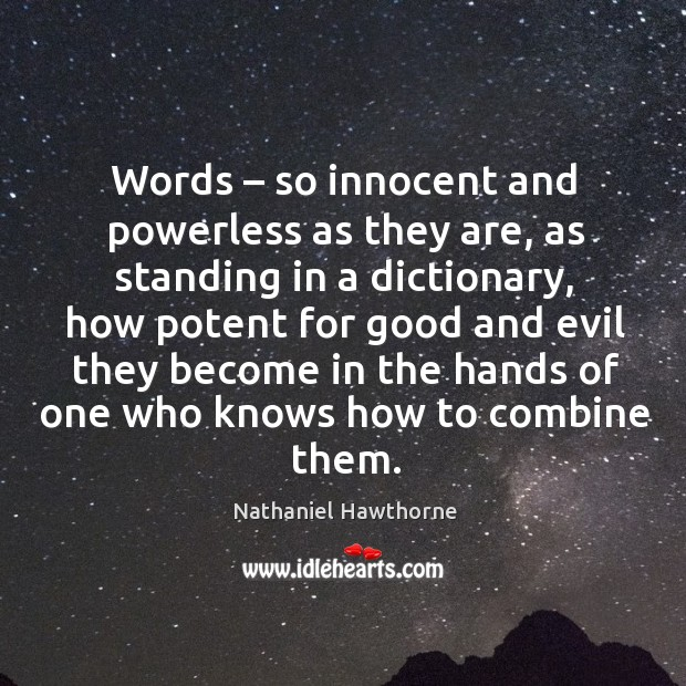 Words – so innocent and powerless as they are, as standing in a dictionary, how potent for good and Image