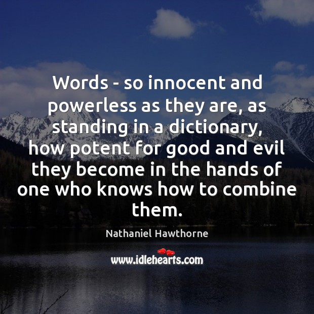 Words – so innocent and powerless as they are, as standing in Nathaniel Hawthorne Picture Quote