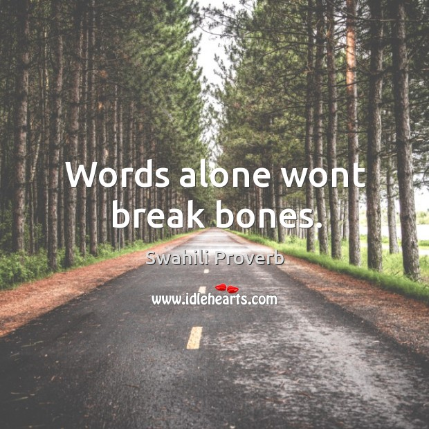 Image, Words alone wont break bones.