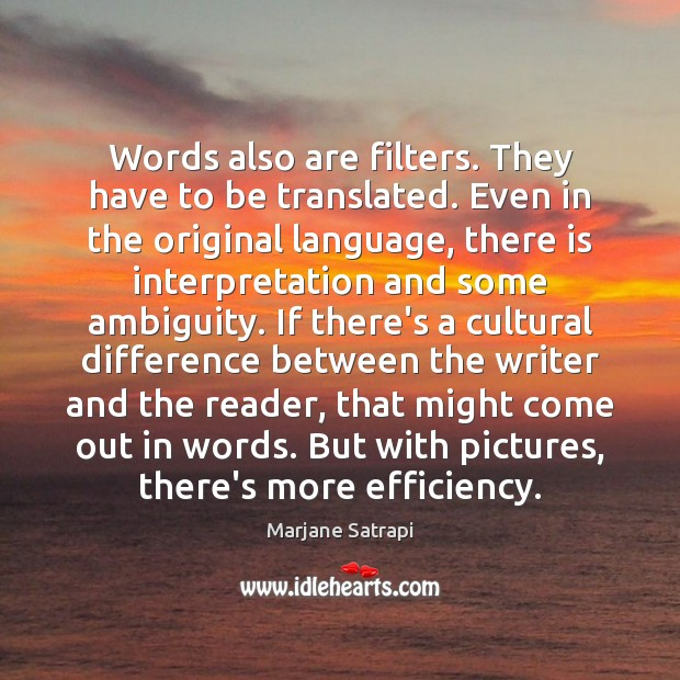 Words also are filters. They have to be translated. Even in the Image