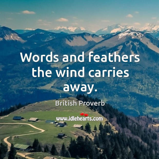 Words and feathers the wind carries away. Image