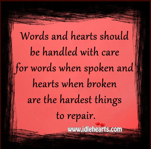 Words And Hearts Should Be Handled With Care.