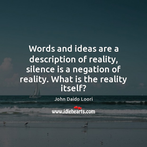Words and ideas are a description of reality, silence is a negation Silence Quotes Image