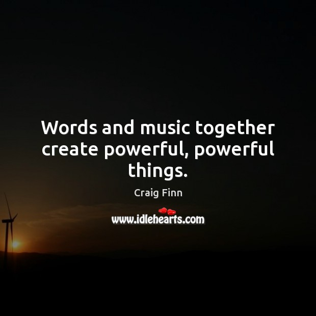 Image, Words and music together create powerful, powerful things.