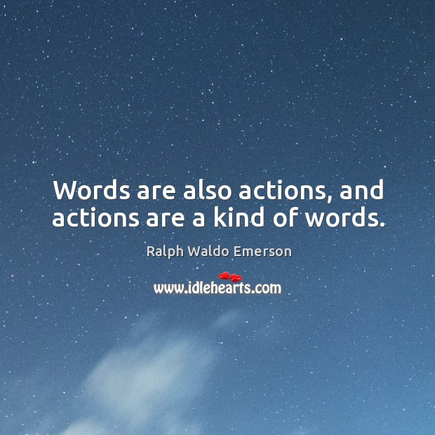 Words are also actions, and actions are a kind of words. Image