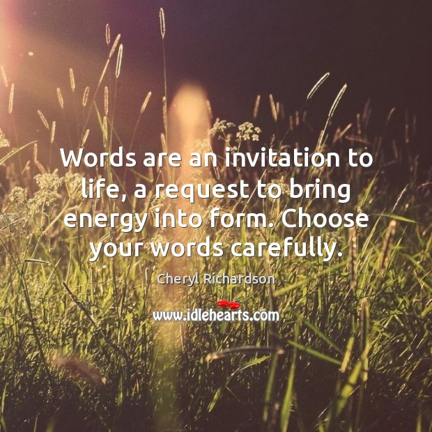 Words are an invitation to life, a request to bring energy into Cheryl Richardson Picture Quote