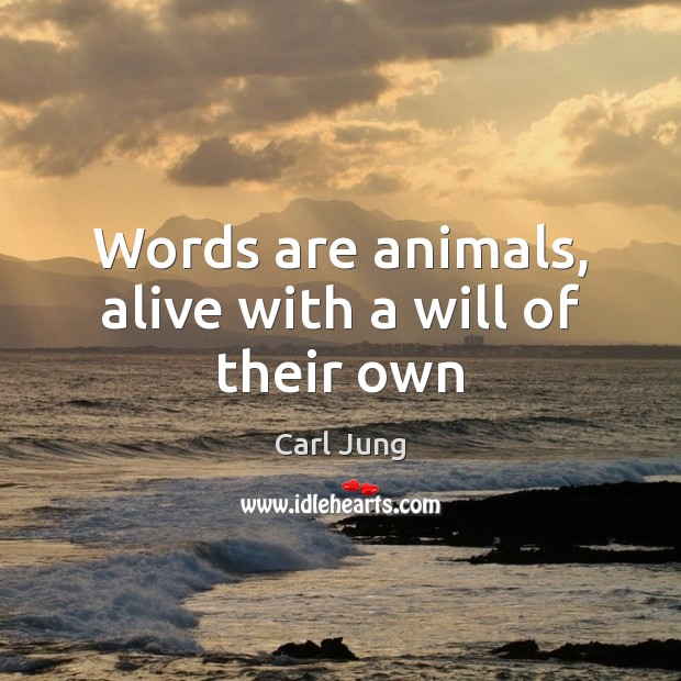 Words are animals, alive with a will of their own Image