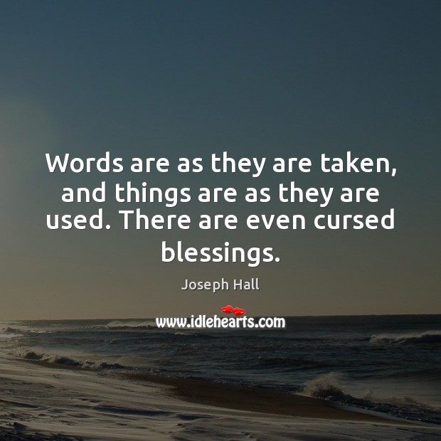 Words are as they are taken, and things are as they are Joseph Hall Picture Quote