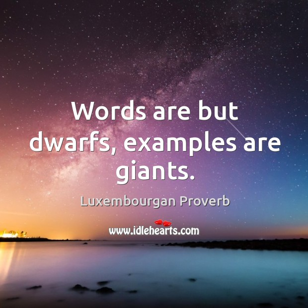 Words are but dwarfs, examples are giants. Luxembourgan Proverbs Image