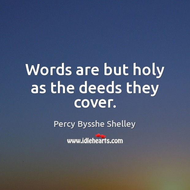 Words are but holy as the deeds they cover. Image