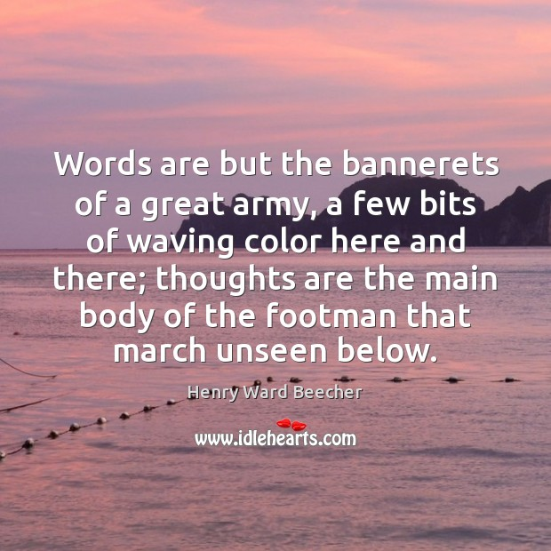 Words are but the bannerets of a great army, a few bits Henry Ward Beecher Picture Quote