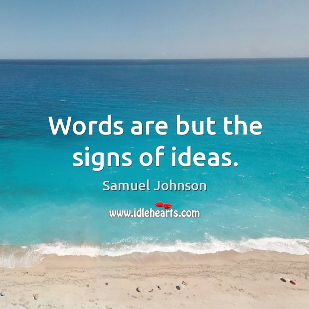 Image, Words are but the signs of ideas.