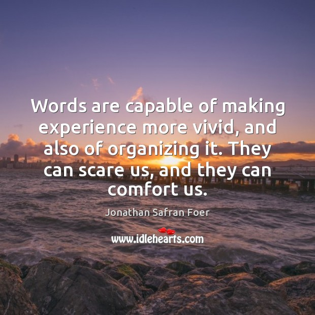 Words are capable of making experience more vivid, and also of organizing Jonathan Safran Foer Picture Quote