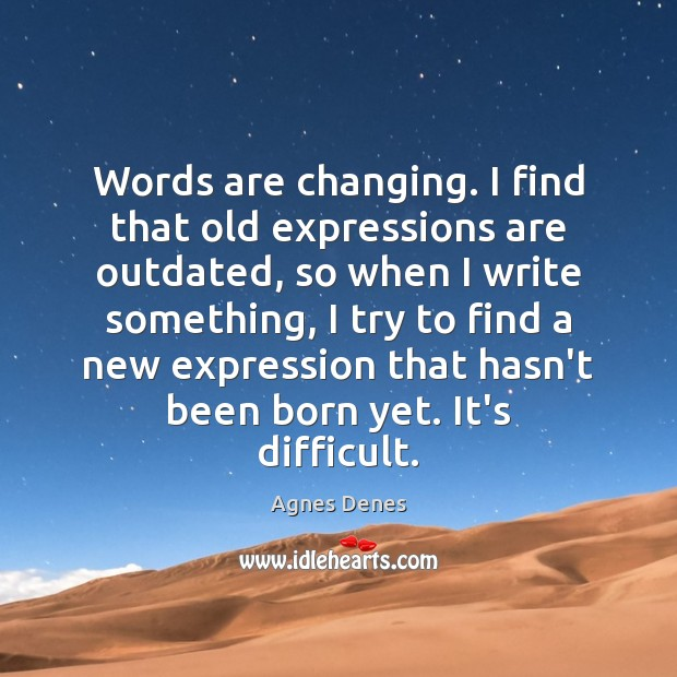 Image, Words are changing. I find that old expressions are outdated, so when