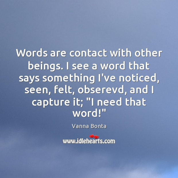 Vanna Bonta Picture Quote image saying: Words are contact with other beings. I see a word that says