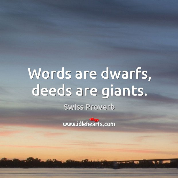 Words are dwarfs, deeds are giants. Swiss Proverbs Image