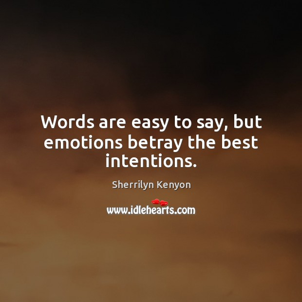 Words are easy to say, but emotions betray the best intentions. Best Intentions Quotes Image