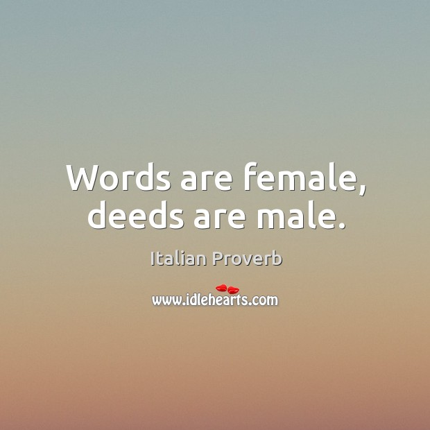 Image, Words are female, deeds are male.