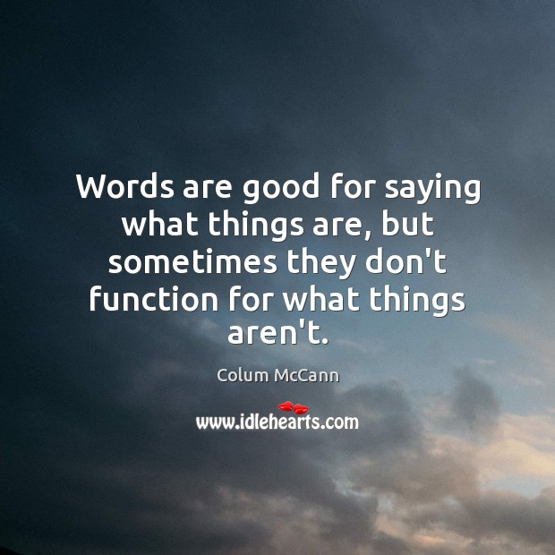 Words are good for saying what things are, but sometimes they don't Image