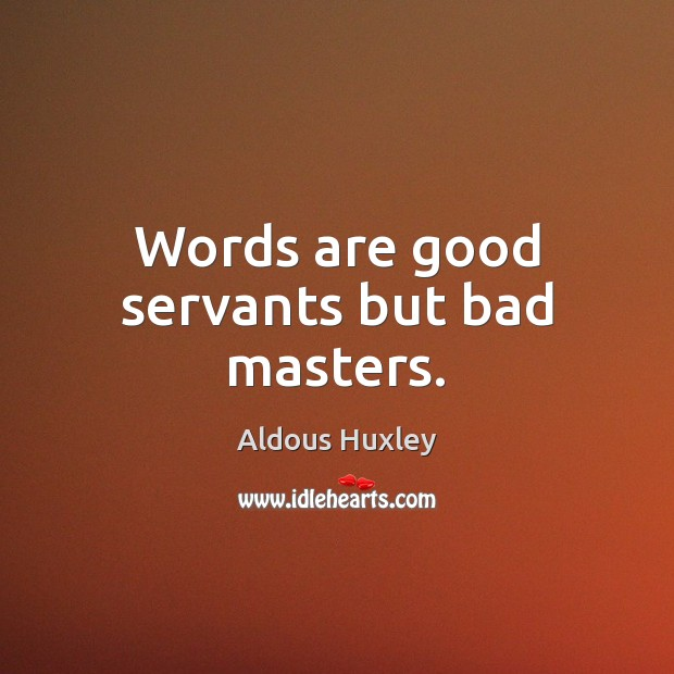 Image, Words are good servants but bad masters.